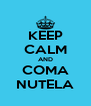 KEEP CALM AND COMA NUTELA - Personalised Poster A4 size