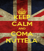 KEEP CALM AND COMA NUTTELA - Personalised Poster A4 size