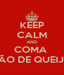 KEEP CALM AND COMA  PÃO DE QUEIJO - Personalised Poster A4 size