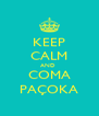 KEEP CALM AND  COMA PAÇOKA - Personalised Poster A4 size
