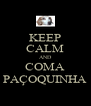 KEEP CALM AND COMA PAÇOQUINHA - Personalised Poster A4 size