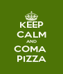 KEEP CALM AND COMA  PIZZA - Personalised Poster A4 size