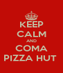 KEEP CALM AND COMA PIZZA HUT  - Personalised Poster A4 size