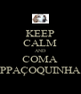 KEEP CALM AND COMA PPAÇOQUINHA - Personalised Poster A4 size