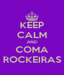 KEEP CALM AND COMA ROCKEIRAS - Personalised Poster A4 size