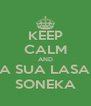 KEEP CALM AND COMA SUA LASANHA, SONEKA - Personalised Poster A4 size