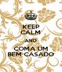 KEEP CALM AND COMA UM BEM CASADO - Personalised Poster A4 size