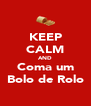 KEEP CALM AND Coma um Bolo de Rolo - Personalised Poster A4 size