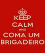 KEEP CALM AND COMA UM  BRIGADEIRO - Personalised Poster A4 size