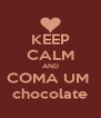 KEEP CALM AND COMA UM  chocolate - Personalised Poster A4 size