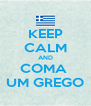 KEEP CALM AND COMA  UM GREGO - Personalised Poster A4 size