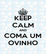 KEEP CALM AND COMA UM OVINHO - Personalised Poster A4 size