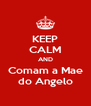 KEEP CALM AND Comam a Mae do Angelo - Personalised Poster A4 size