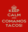 KEEP CALM AND COMAMOS TACOS! - Personalised Poster A4 size