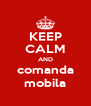 KEEP CALM AND comanda mobila - Personalised Poster A4 size
