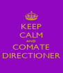 KEEP CALM AND COMATE DIRECTIONER - Personalised Poster A4 size