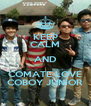 KEEP CALM AND COMATE LOVE COBOY JUNIOR - Personalised Poster A4 size