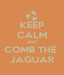 KEEP CALM AND COMB THE  JAGUAR - Personalised Poster A4 size