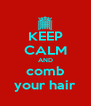 KEEP CALM AND comb your hair - Personalised Poster A4 size