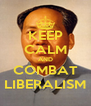 KEEP CALM AND COMBAT LIBERALISM - Personalised Poster A4 size