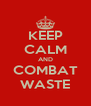 KEEP CALM AND COMBAT WASTE - Personalised Poster A4 size
