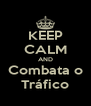 KEEP CALM AND Combata o Tráfico - Personalised Poster A4 size