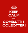 KEEP CALM AND COMBATTI I  COLEOTTERI - Personalised Poster A4 size