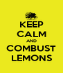 KEEP CALM AND COMBUST LEMONS - Personalised Poster A4 size