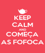 KEEP CALM AND COMEÇA AS FOFOCA - Personalised Poster A4 size