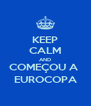 KEEP CALM AND COMEÇOU A  EUROCOPA - Personalised Poster A4 size