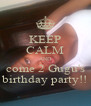 KEEP CALM AND come 2 Gugu's birthday party!! - Personalised Poster A4 size