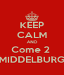 KEEP CALM AND Come 2  MIDDELBURG - Personalised Poster A4 size