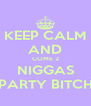 KEEP CALM AND COME 2 NIGGAS PARTY BITCH - Personalised Poster A4 size