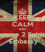 KEEP CALM AND come 2 Spirit  Embassy - Personalised Poster A4 size