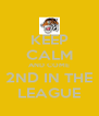 KEEP CALM AND COME 2ND IN THE LEAGUE - Personalised Poster A4 size
