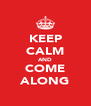 KEEP CALM AND COME ALONG - Personalised Poster A4 size