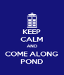 KEEP CALM AND COME ALONG POND - Personalised Poster A4 size
