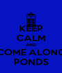 KEEP CALM AND COME ALONG PONDS - Personalised Poster A4 size