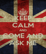 KEEP CALM AND COME AND ASK ME - Personalised Poster A4 size