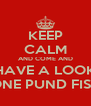 KEEP CALM AND COME AND HAVE A LOOK ONE PUND FISH - Personalised Poster A4 size