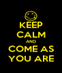KEEP CALM AND COME AS YOU ARE - Personalised Poster A4 size