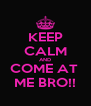 KEEP CALM AND COME AT  ME BRO!! - Personalised Poster A4 size
