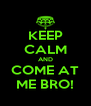KEEP CALM AND COME AT ME BRO! - Personalised Poster A4 size