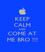 KEEP CALM AND COME AT ME BRO !!! - Personalised Poster A4 size