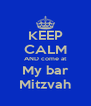 KEEP CALM AND come at My bar Mitzvah - Personalised Poster A4 size