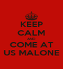 KEEP CALM AND COME AT US MALONE - Personalised Poster A4 size
