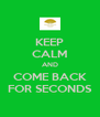 KEEP CALM AND COME BACK FOR SECONDS - Personalised Poster A4 size