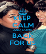KEEP  CALM AND COME BACK FOR US - Personalised Poster A4 size