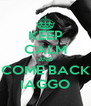 KEEP CALM AND COME BACK IAGGO - Personalised Poster A4 size