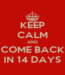 KEEP CALM AND COME BACK IN 14 DAYS - Personalised Poster A4 size